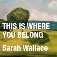 This is where you belong - an exhibition by Sarah Wallace